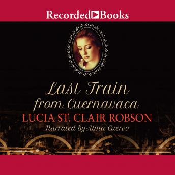 Last Train From Cuernavaca, Lucia St. Clair Robson