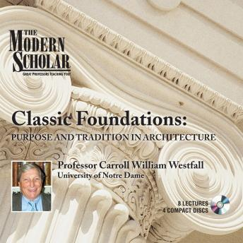 Download Classic Foundations: Purpose and Tradition in Architecture by Professor Carroll William Westfall