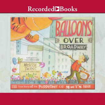 Balloons Over Broadway: The True Story of the Puppeteer of Macy's Parade, Melissa Sweet
