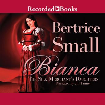 Bianca: The Silk Merchant's Daughters, Bertrice Small