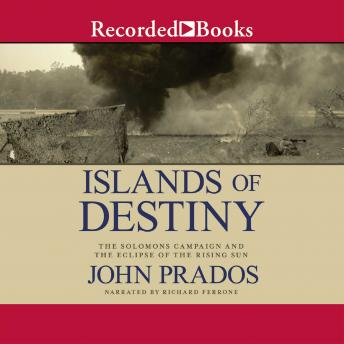 Islands of Destiny: The Solomons Campaign and the Eclipse of the Rising Sun details