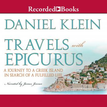 Download Travels With Epicurus: A Journey to a Greek Island In Search of a Fulfilled Life by Daniel Klein