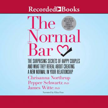 Normal Bar: The Surprising Secrets of Happy Couples and What They Reveal About Creating a New Normal in Your Relationship, Pepper Schwartz, Chrisanna Northrup, James Witte