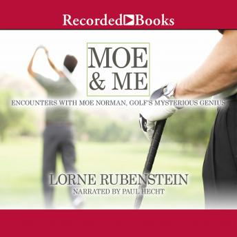 Download Moe and Me: Encounters with Moe Norman, Golf's Mysterious Genius by Lorne Rubenstein