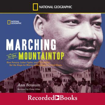 Marching to the Mountaintop: How Poverty, Labor Fights, and Civil Rights set the Stage for Martin Kuther King, Jr.'s Final Hours, Ann Bausum