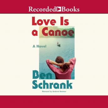 Love Is a Canoe, Ben Schrank