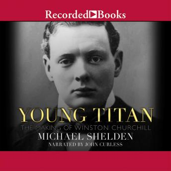 Download Young Titan: The Making of Winston Churchill by Michael Shelden