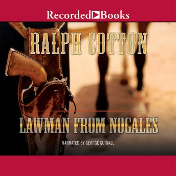 Lawman from Nogales, Ralph Cotton