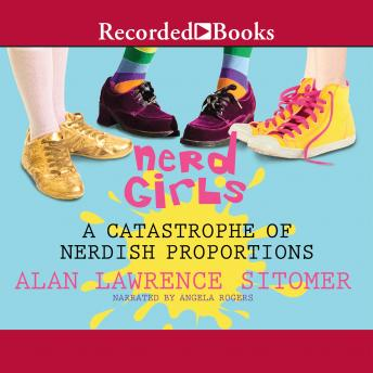 Nerd Girls: A Catastrophe of Nerdish Proportions, Alan Lawrence Sitomer
