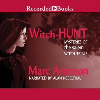 Witch Hunt:  Mysteries of the Salem Witch Trials, Marc Aronson