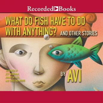 What Do Fish Have to Do With Anything?: And Other Stories