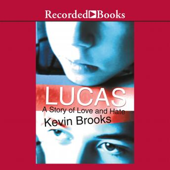 Lucas: A Story of Love and Hate, Kevin Brooks