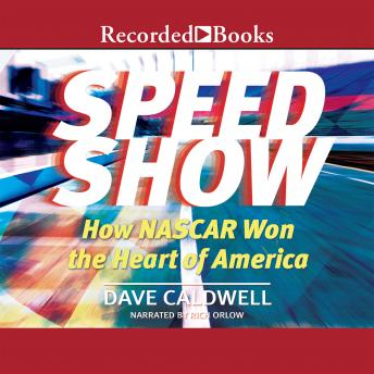 New York Times Speed Show: How Nascar Won the Heart of America, Dave Caldwell