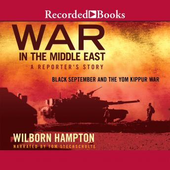 War in the Middle East: A Reporter's Story: Black September and the Yom Kippur War, Wilborn Hampton