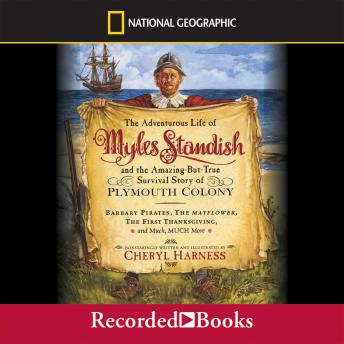 Adventurous Life of Myles Standish: and the Amazing-But-True Survival Story of Plymouth Colony, Cheryl Harness