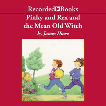 Pinky and Rex and the Mean Old Witch, James Howe