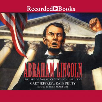 Abraham Lincoln : The Life of America's 16th President, Gary Jeffrey, Kate Petty
