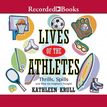 Lives of the Athletes: Thrills, Spills (and What the Neighbors Thought), Kathleen Krull