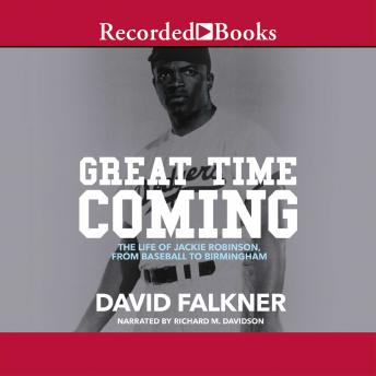Great Time Coming: The Life of Jackie Robinson from Baseball to Birmingham, David Falkner