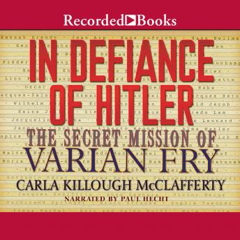 In Defiance of Hitler: The Secret Mission of Varian Fry, Carla Killough McClafferty