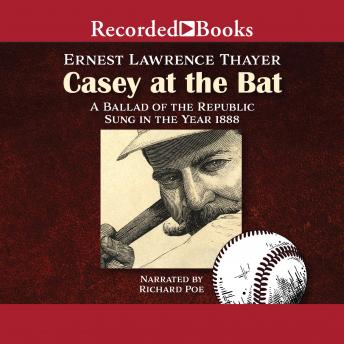 Casey at the Bat: A Ballad of the Republic Sung in the Year 1888, Ernest Lawrence Thayer