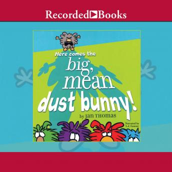 Here Comes the Big, Mean Dust Bunny, Jan Thomas