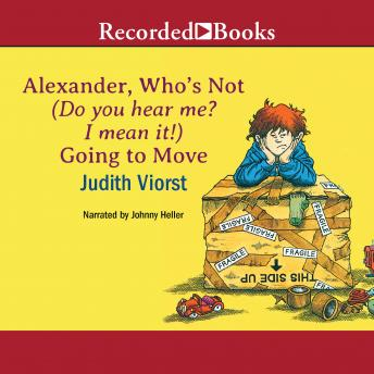 Alexander, Who's Not (Do You Hear Me? I Mean It!) Going to Move, Judith Viorst