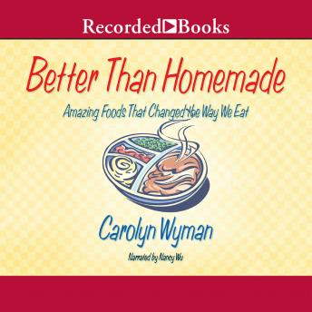 Better than Homemade: Amazing Food That Changed the Way We Eat, Carolyn Wyman
