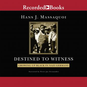 Destined to Witness: Growing Up Black in Nazi Germany, Hans Massaquoi