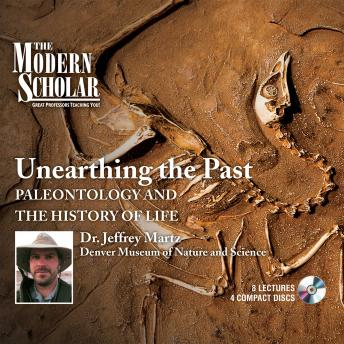 Unearthing the Past: Paleontology and the History of Life, Jeffrey W. Martz
