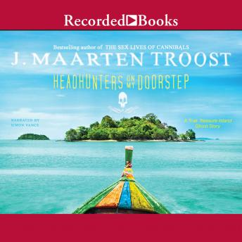 Headhunters On My Doorstep: A True Treasure Island Ghost Story, J. Maarten Troost