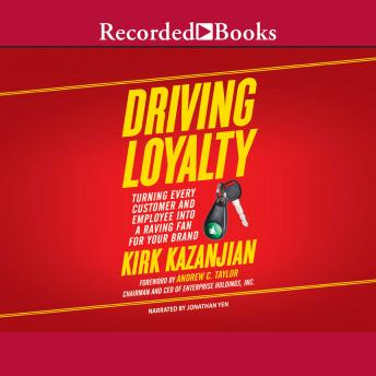 Driving Loyalty: Turning Every Customer and Employee Into a Raving Fan for Your Brand