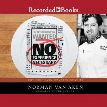 No Experience Necessary: The Culinary Odyssey of Chef Norman Van Aken details