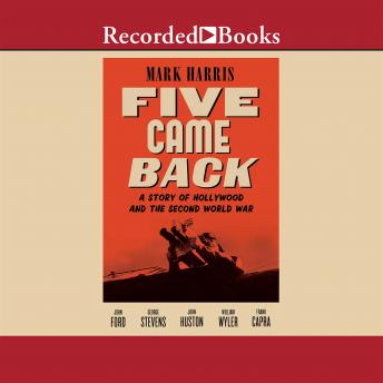 Five Came Back: A Story of Hollywood and the Second World War, Mark Harris