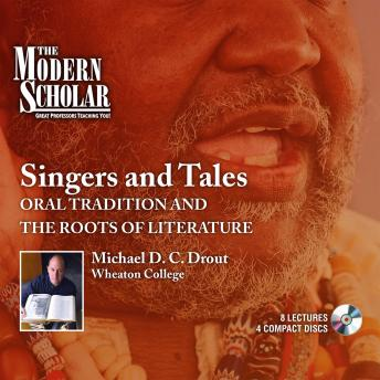 Singers and Tales: Oral Tradition and the Roots of Literature, Michael D.C Drout