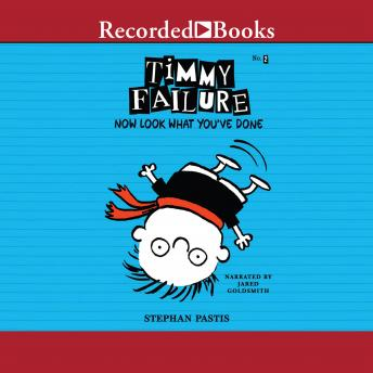 Timmy Failure: Now Look What You've Done!, Stephan Pastis