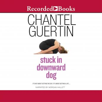 Stuck In Downward Dog, Chantel Guertin