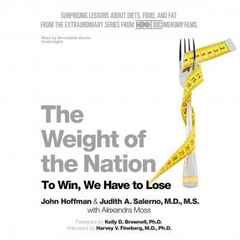 Weight of the Nation: Surprising Lessons about Diets, Food, and Fat from the Extraordinary Series from HBO Documentary Films, Alexandra Moss, Judith A. Salerno, John Hoffman