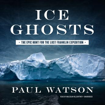 Ice Ghosts: The Epic Hunt for the Lost Franklin Expedition, Paul Watson