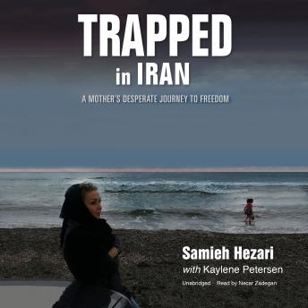 Trapped in Iran: A Mother's Desperate Journey to Freedom, Samieh Hezari