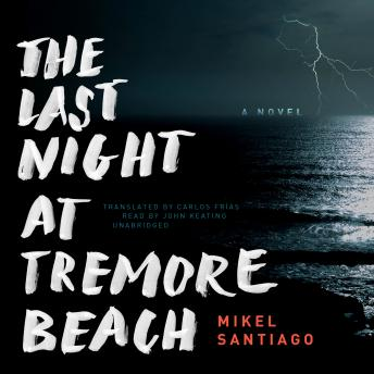 Last Night at Tremore Beach :A Novel, Mikel Santiago