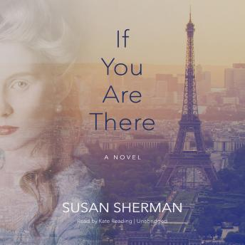 If You Are There: A Novel, Susan Sherman