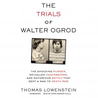 Download Trials of Walter Ogrod: The Shocking Murder, So-Called Confessions, and Notorious Snitch That Sent a Man to Death Row by Thomas Lowenstein