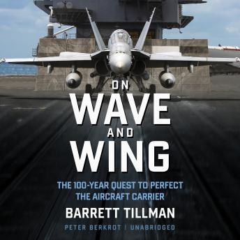 On Wave and Wing : The 100 Year Quest to Perfect the Aircraft Carrier sample.