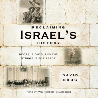 Reclaiming Israel's History: Roots, Rights, and the Struggle for Peace, David Brog