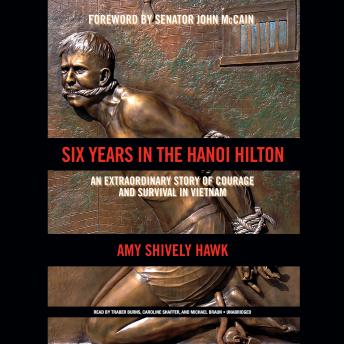 Six Years in the Hanoi Hilton: An Extraordinary Story of Courage and Survival in Vietnam, Amy Shively Hawk