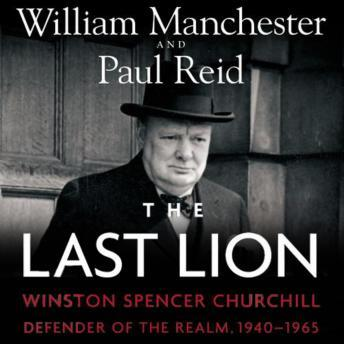 Last Lion: Winston Spencer Churchill, Vol. 3: Defender of the Realm, 1940-1965, Paul Reid, William Manchester