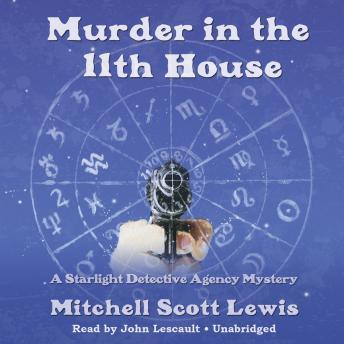 Murder in the 11th House: A Starlight Detective Agency Mystery, Mitchell Scott Lewis