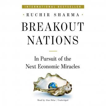 Breakout Nations: In Pursuit of the Next Economic Miracles, Ruchir Sharma