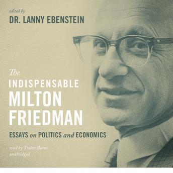 Indispensable Milton Friedman: Essays on Politics and Economics, Lanny Ebenstein